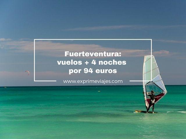 fuerteventura vuelos + 4 noches por 94 euros