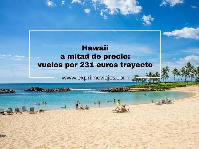 hawaii mitad de precio 231 euros trayecto