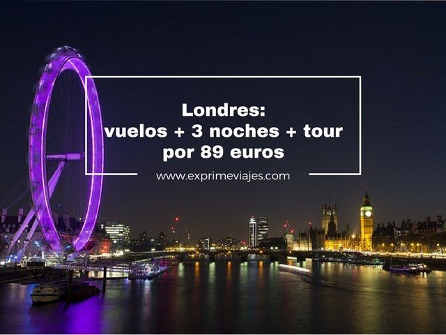 londres vuelos + 3 noches + tour por 89 euros