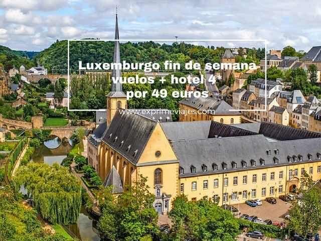 luxemburgo fin de semana vuelos + hotel 4* por 49 euros