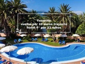 tenerife vuelos por 10 euros trayecto y hotel 4* por 23 euros