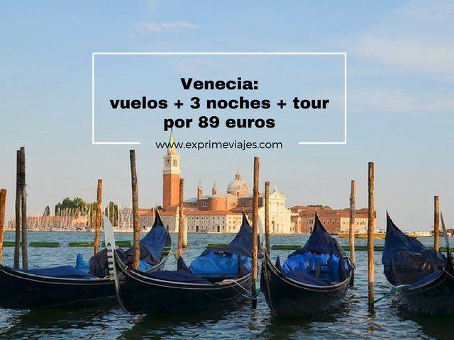 VENECIA: VUELOS+ 3 NOCHES + TOUR POR 89EUROS