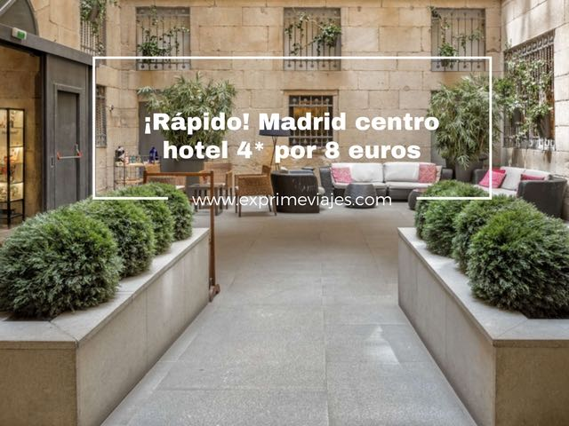 ¡Rápido! Madrid centro hotel 4* por 8 euros