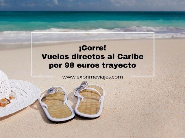 ¡CORRE! VUELOS DIRECTOS AL CARIBE POR 98EUROS TRAYECTO