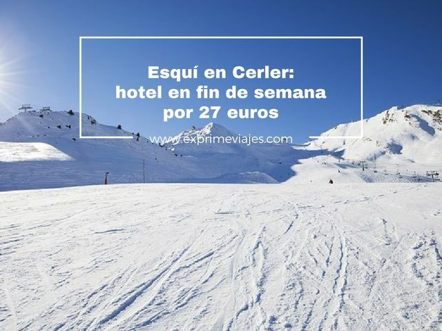 esquí en Cerler hotel en fin de semana por 27 euros