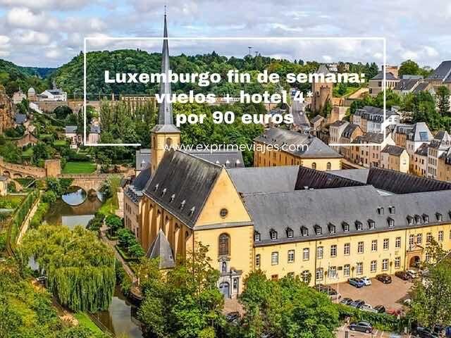 LUXEMBURGO FIN DE SEMANA: VUELOS + 2 NOCHES 4* POR 90EUROS