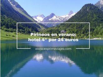 pirineos en verano hotel 4* por 24 euros