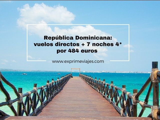 REPÚBLICA DOMINICANA: VUELOS DIRECTOS + 7 NOCHES 4* POR 484EUROS