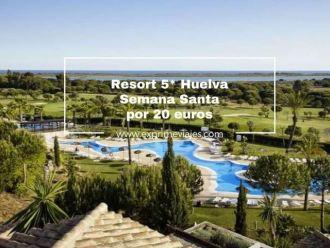 resort 5* huelva semana santa por 20 euros