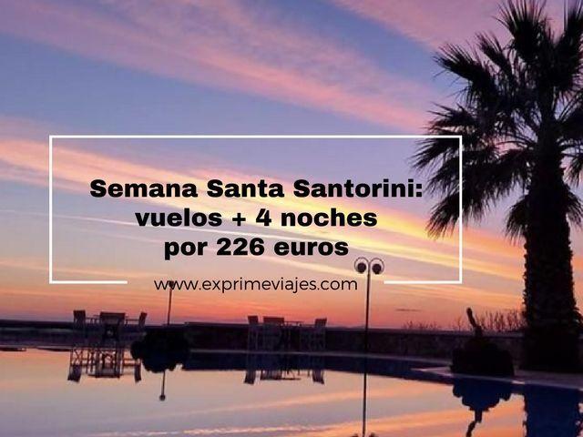 SANTORINI SEMANA SANTA: VUELOS + 4 NOCHES POR 226EUROS