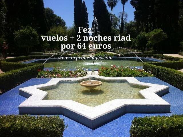 FEZ: VUELOS + 2 NOCHES RIAD POR 64EUROS