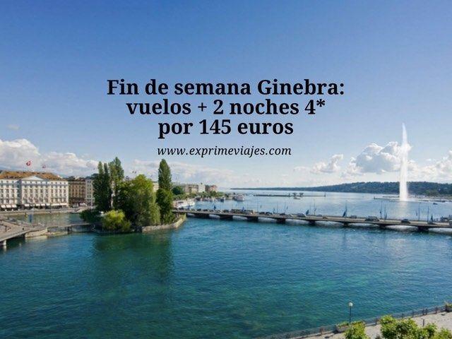 Fin de semana Ginebra vuelos + 2 noches 4* por 145 euros