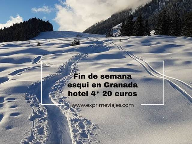 Fin de semana esqui en Granada hotel 4* por 20 euros