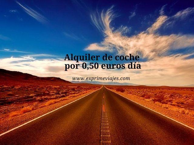 ¡WOW! ALQUILER DE COCHE POR 0,50EUROS DÍA