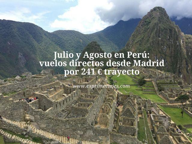 PERÚ EN JULIO Y AGOSTO: VUELOS DIRECTOS POR 241EUROS TRAYECTO DESDE MADRID