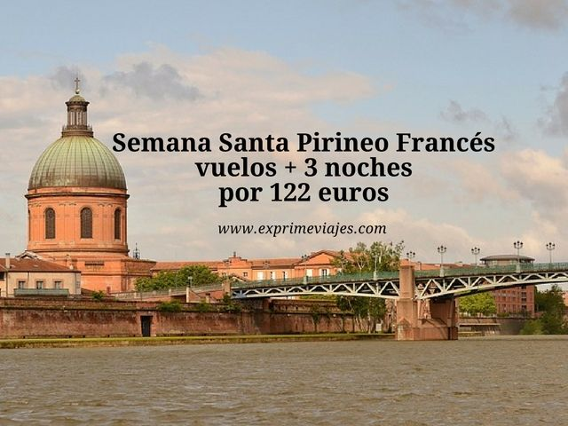 SEMANA SANTA PIRINEO FRANCÉS: VUELOS + 3 NOCHES POR 122EUROS