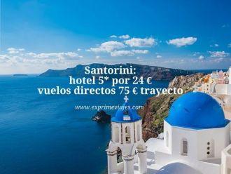 santorini hotel 5* 24 euros vuelos 75 euros
