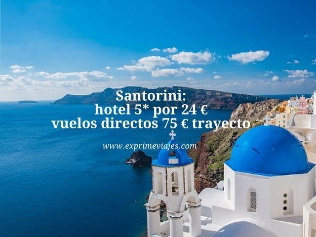 SANTORINI: HOTEL 5* POR 24EUROS, VUELOS DIRECTOS 75EUROS TRAYECTO