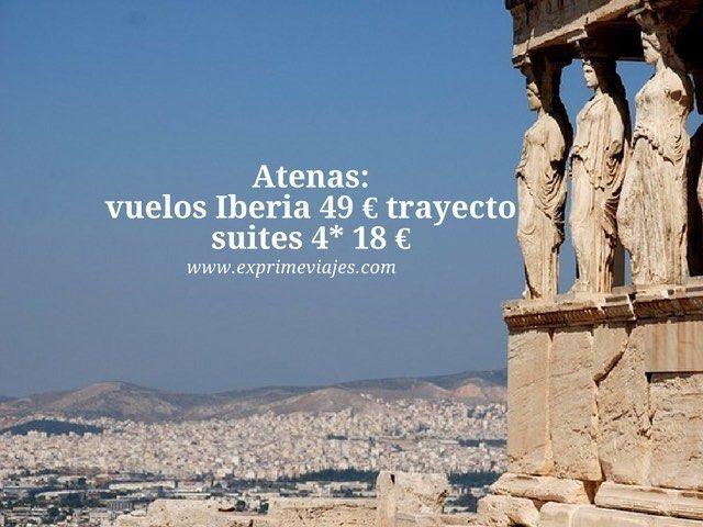Atenas vuelos con Iberia por 49 euros trayacto; suites 4* por 18 euros
