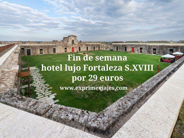 FIN DE SEMANA HOTEL LUJO FORTALEZA S.XVIII POR 29EUROS