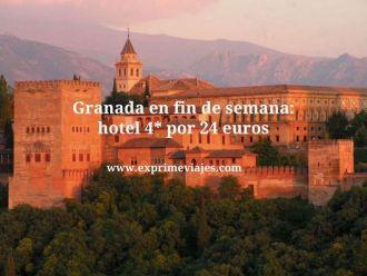Granada en fin de semana hotel 4* por 24 euros