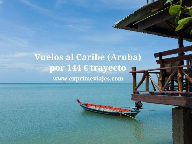 ¡WOW! VUELOS AL CARIBE (ARUBA) POR 144EUROS TRAYECTO