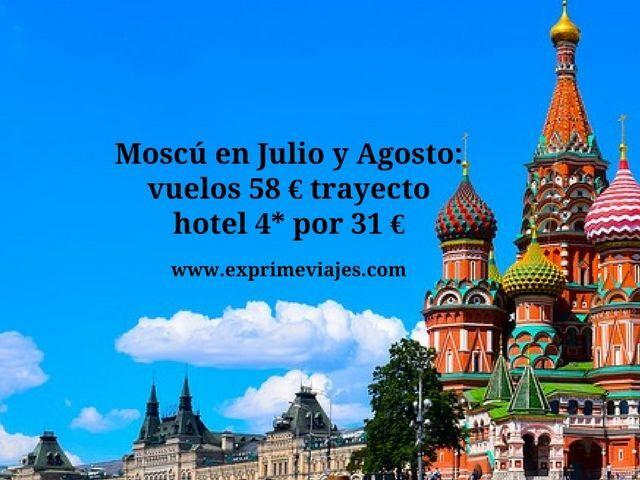 MOSCÚ JULIO Y AGOSTO: VUELOS POR 58EUROS TRAYECTO, HOTEL 4* POR 31EUROS