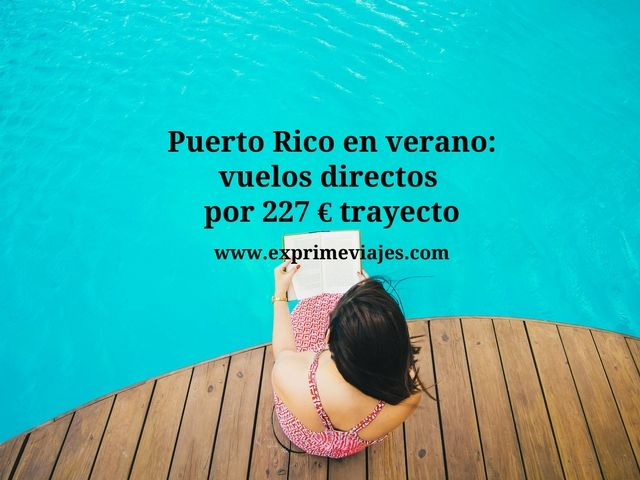puerto rico verano vuelos directos 227 euros