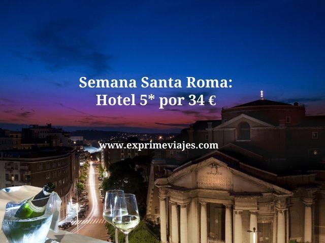 roma semana santa hotel 5* 34 euros
