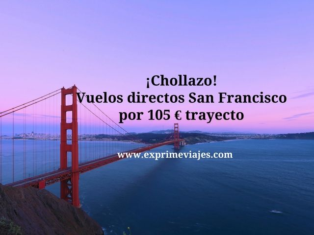 ¡CHOLLAZO! VUELOS DIRECTOS A SAN FRANCISCO POR 105EUROS TRAYECTO