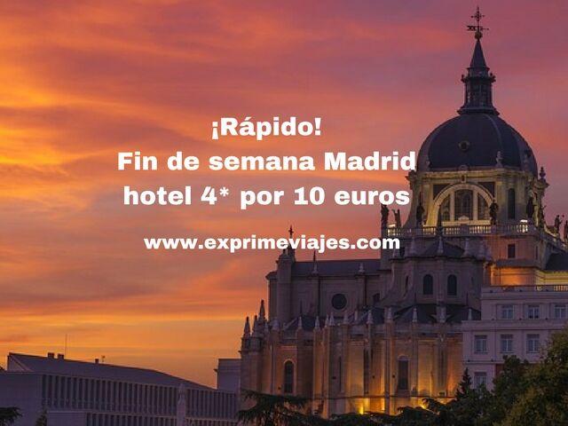 ¡Rápido! fin de semana Madrid hotel 4* por 10 euros