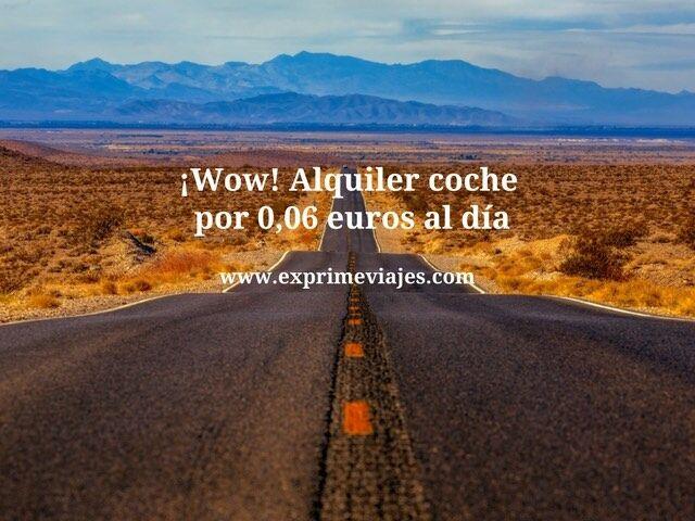 ¡WOW! ALQUILER DE COCHE POR 0,06EUROS AL DÍA