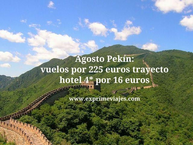 Agosto Pekín vuelos por 225 euros trayecto hotel por 16 euros