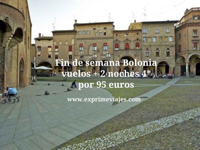 FIN DE SEMANA BOLONIA VUELOS + 2 NOCHES 4* POR 95 EUROS