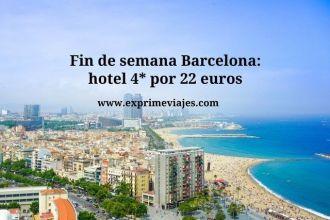 Fin de semana Barcelona hotel 4* por 22 euros