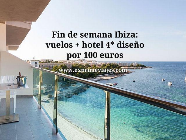 Fin de semana Ibiza vuelos + hotel 4* diseño por 100 euros