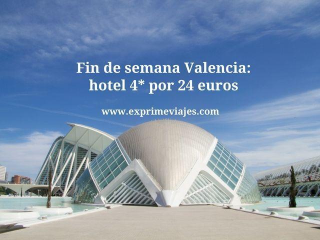 Fin de semana Valencia hotel 4* por 24 euros