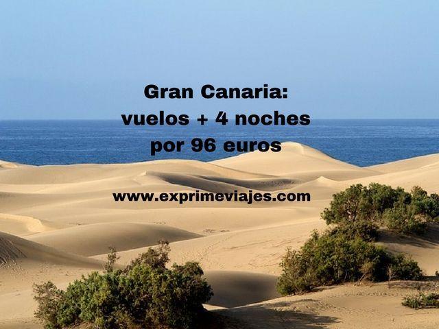 GRAN CANARIA: VUELOS + 4 NOCHES POR 96EUROS