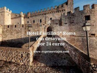 Hotel castillo 5* Roma con desayuno por 24 euros