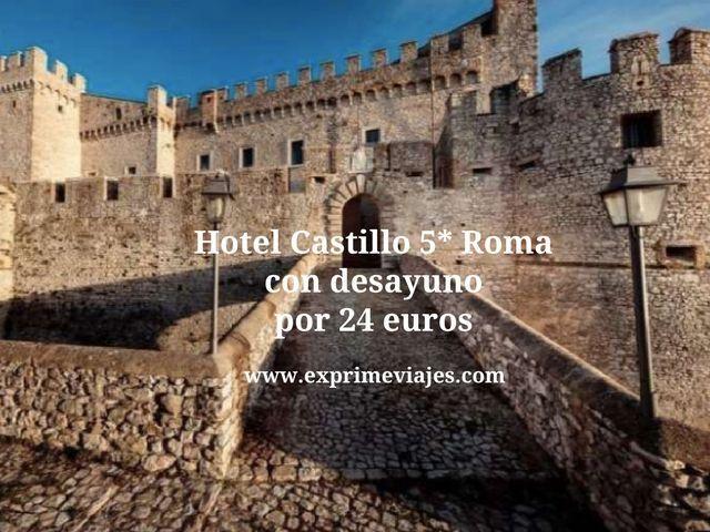 ROMA 5*: HOTEL CASTILLO CON DESAYUNO POR 24EUROS