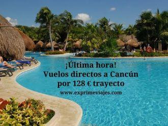 cancún vuelos directos 128 euros