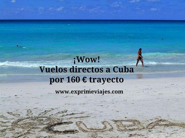 ¡WOW! VUELOS DIRECTOS A CUBA POR 160EUROS TRAYECTO