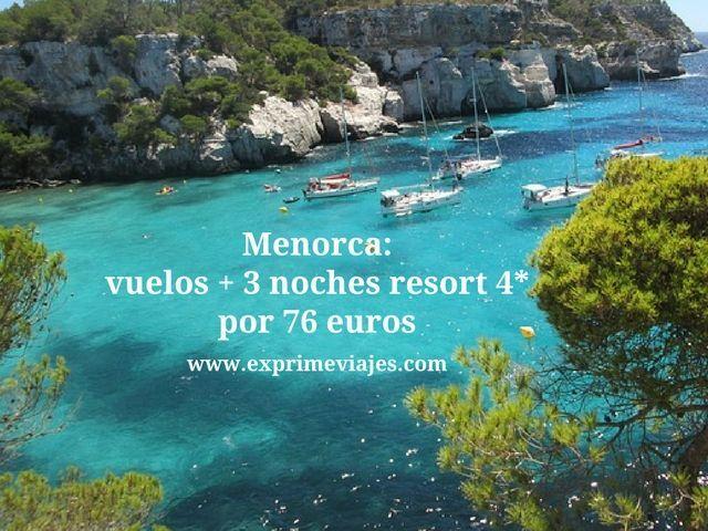 menorca vuelos 3 noches resort 4* 76 euros