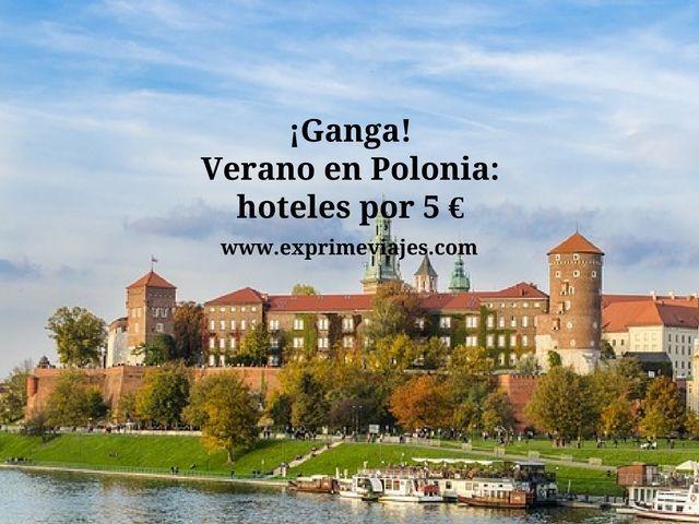 ¡GANGA! POLONIA EN VERANO: HOTELES POR 5EUROS