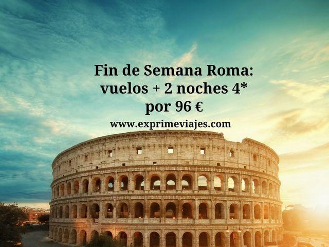 roma fin de semana vuelos 2 noches 4* 96 euros