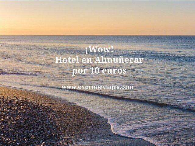 ¡WOW! HOTEL EN ALMUÑECAR POR 10EUROS