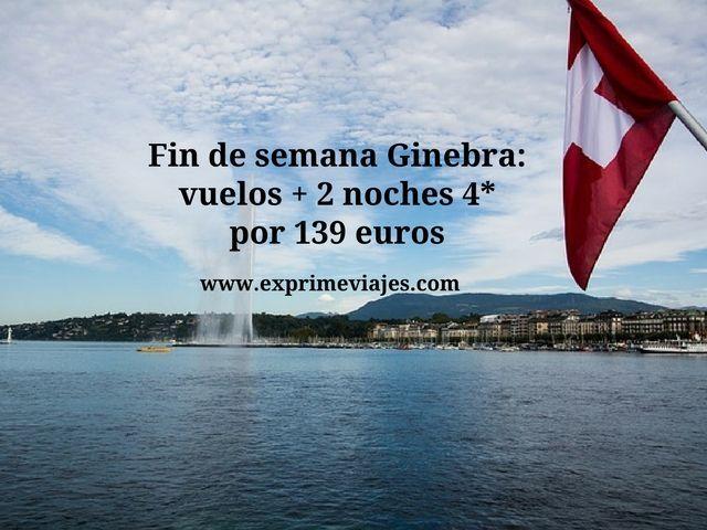 Fin de semana Ginebra vuelos + 2 noches por 139 euros