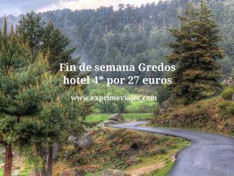 Fin de semana Gredos hotel 4* por 27 euros