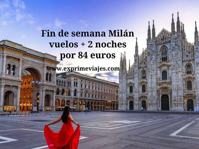 FIN DE SEMANA MILAN: VUELOS + 2 NOCHES POR 84EUROS