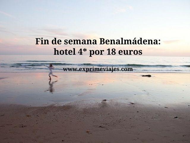FIN DE SEMANA BENALMÁDENA: HOTEL 4* POR 18EUROS